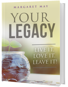 Your Legacy: Live It! Love It! Leave It!