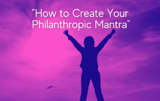 How to Create Your Philanthropic Mantra