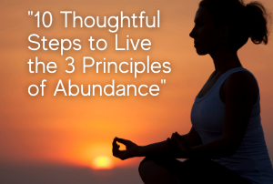 10 Thoughtful Steps to Live the 3 Principles of Abundance