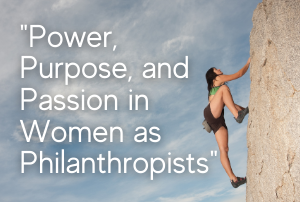 Power, Purpose, and Passion in Women as Philanthropists